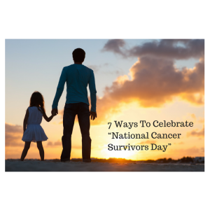 7 Ways To Celebrate National Cancer Survivor's Day